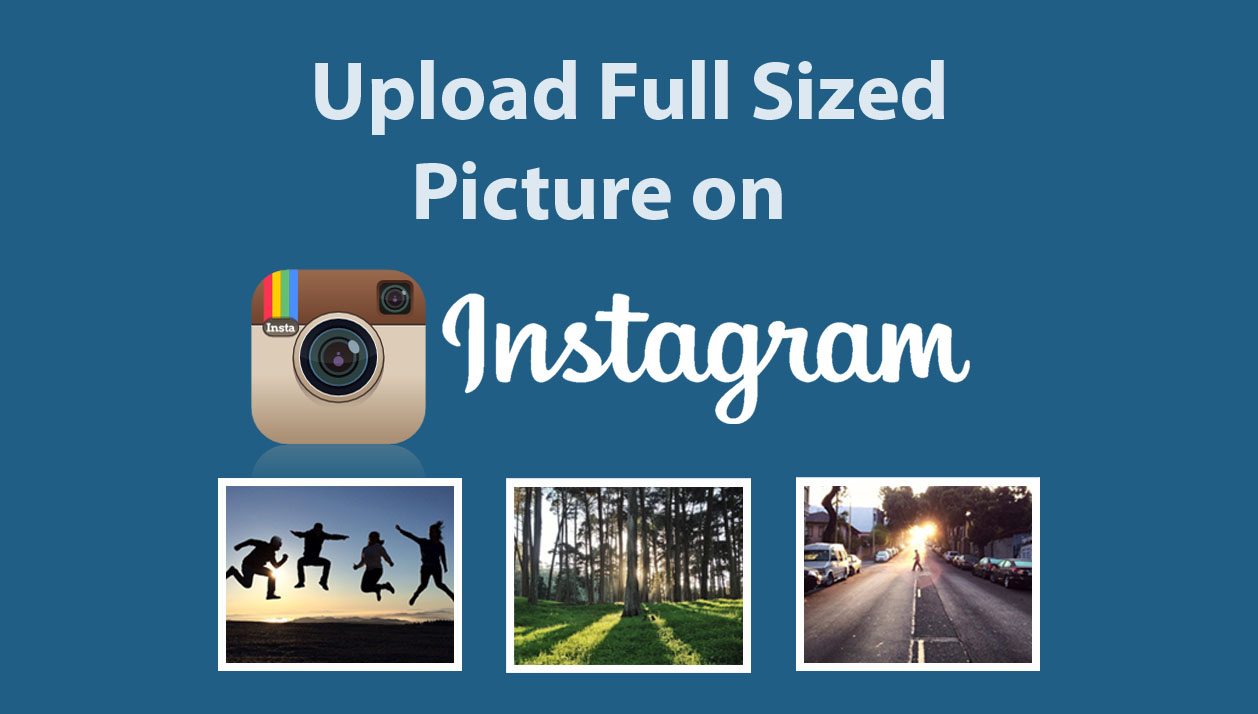 Upload Full Sized Picture to Instagram – Instagram Photos