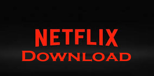Netflix Download - Netflix Movies - Netflix TV Series