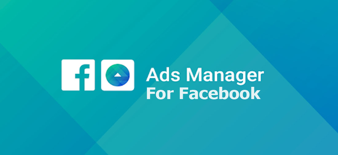 Ads Manager for Facebook - All you Need to Know