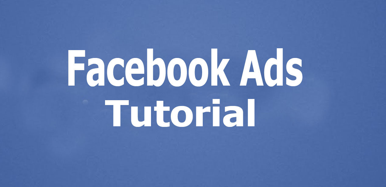 Facebook Ads Tutorial - All You Need to Know