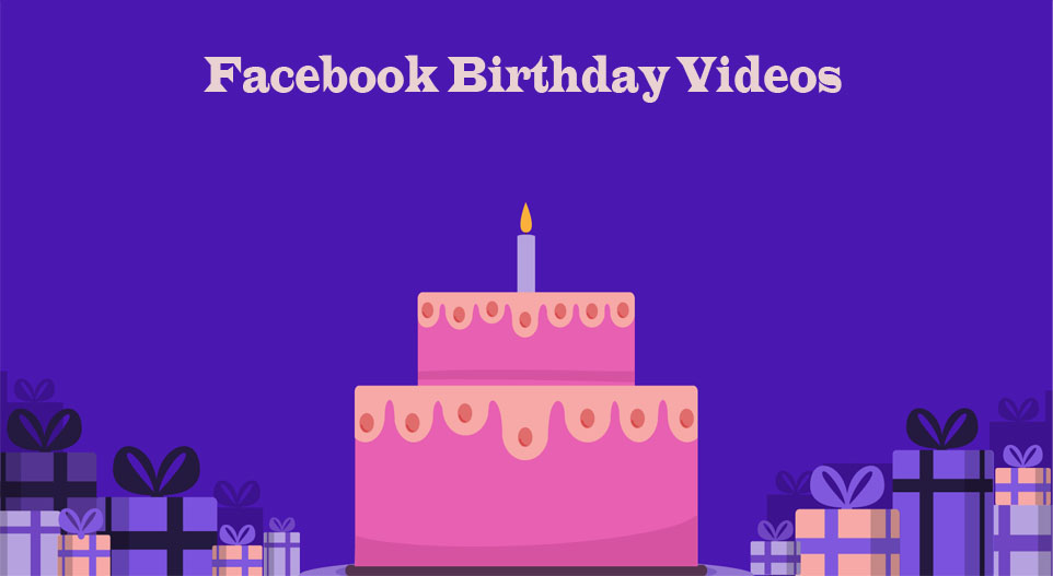 Facebook Birthday Videos - Open Facebook Account