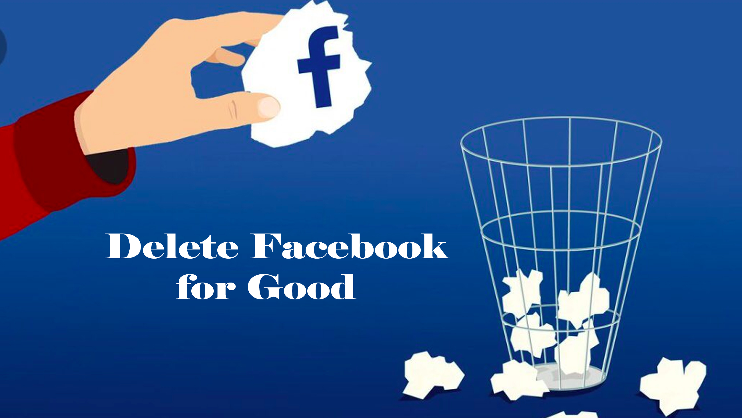 Delete Facebook for Good - Permanently Delete Facebook