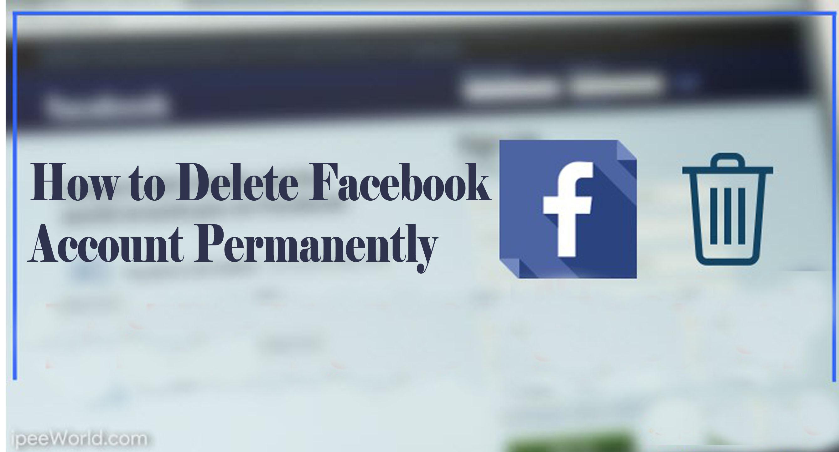 Delete Facebook Account – Delete Facebook Account Permanently