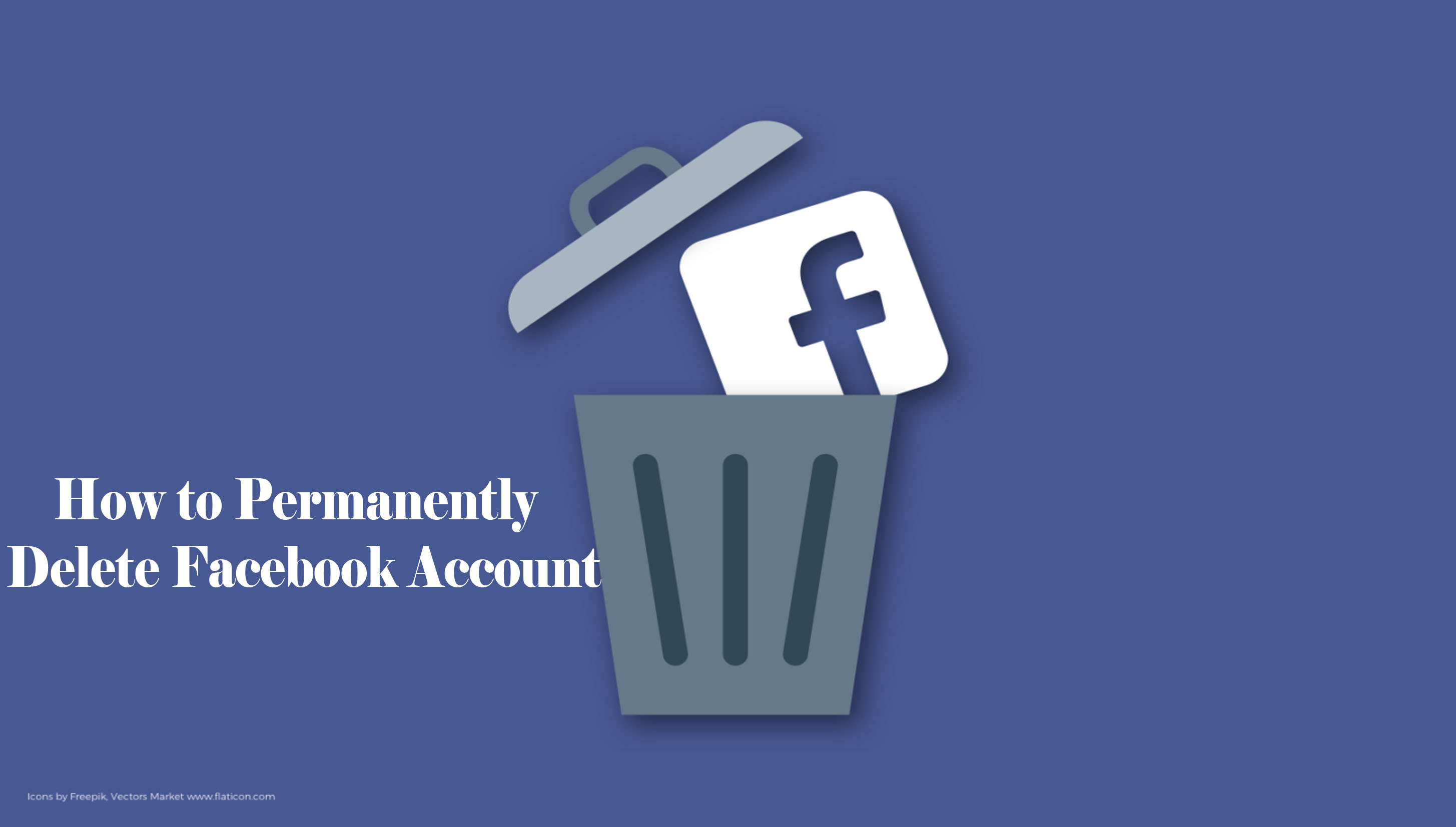 How to Permanently Delete Facebook Account – All you Need to Know