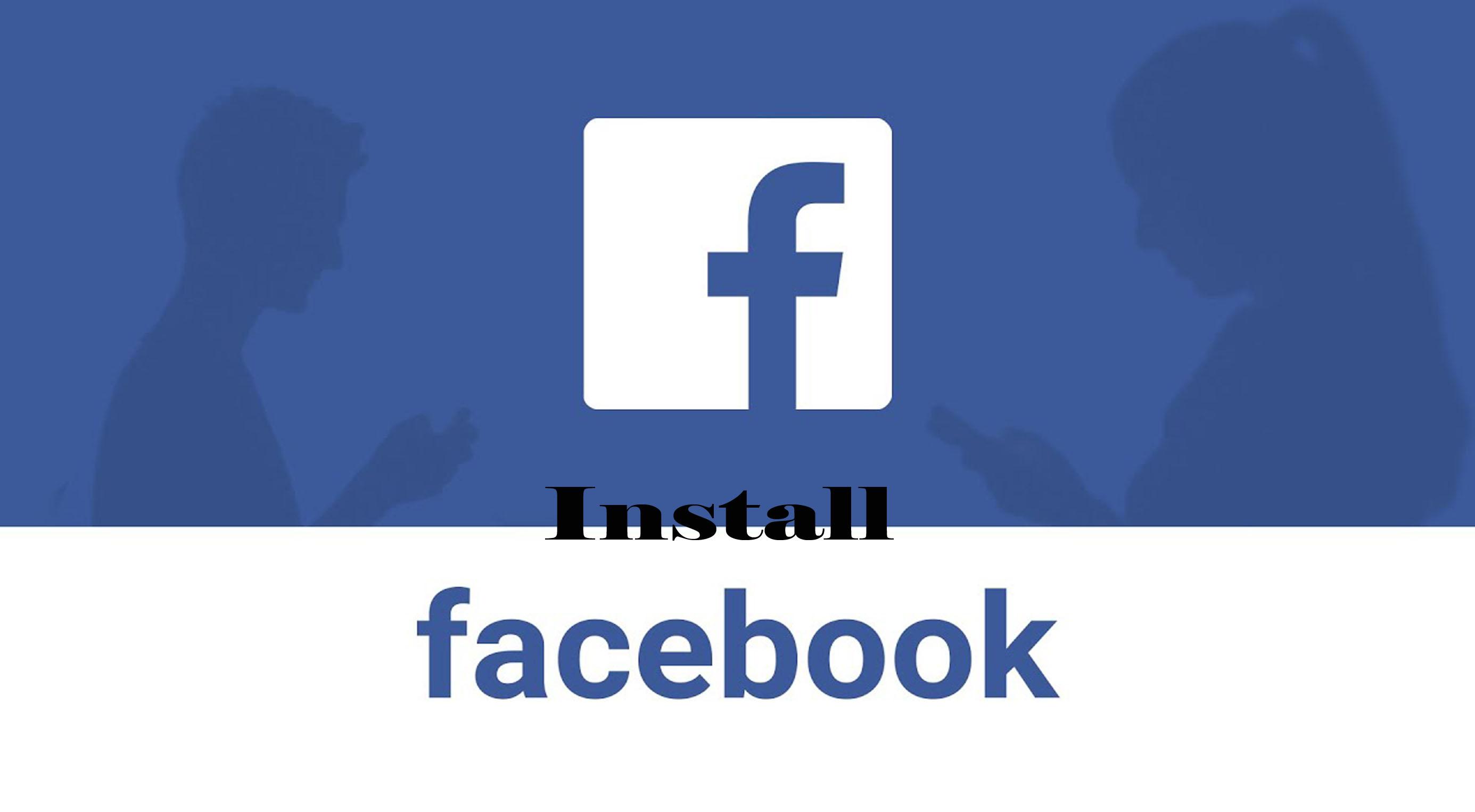 Install Facebook - The Facebook Mobile Application