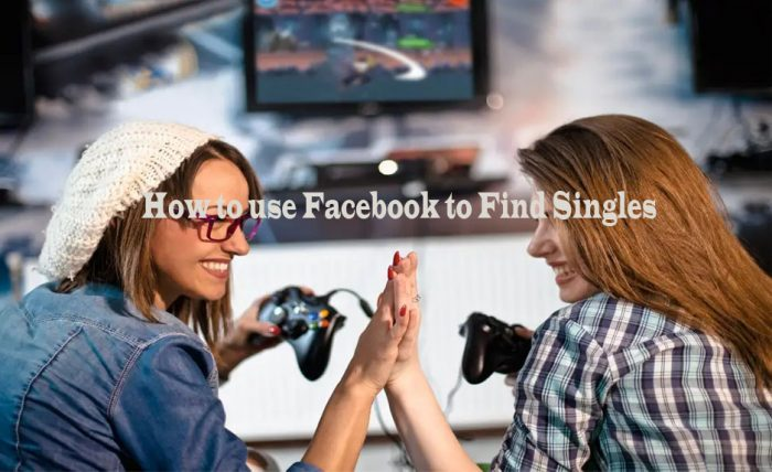 How to use Facebook to Find Singles