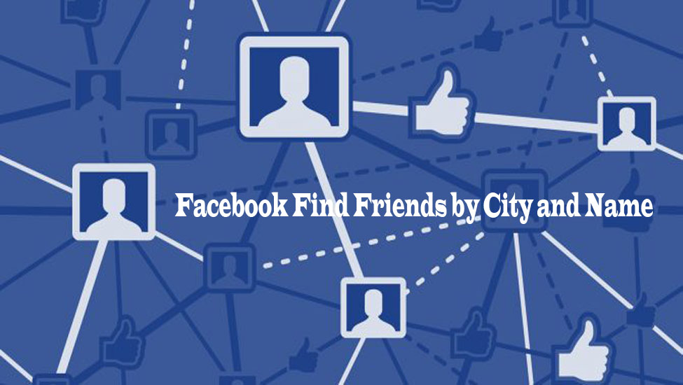 Facebook Find Friends by City and Name – Facebook Find Friends