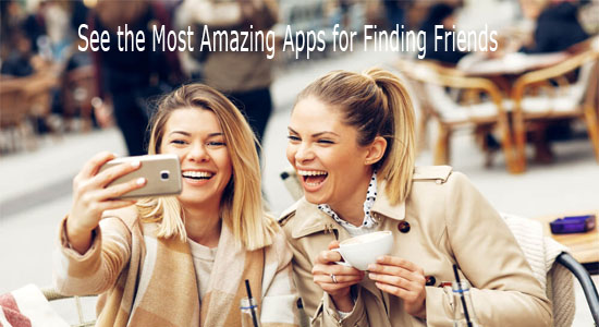 See the Most Amazing Apps for Finding Friends – Apps to Find Friends