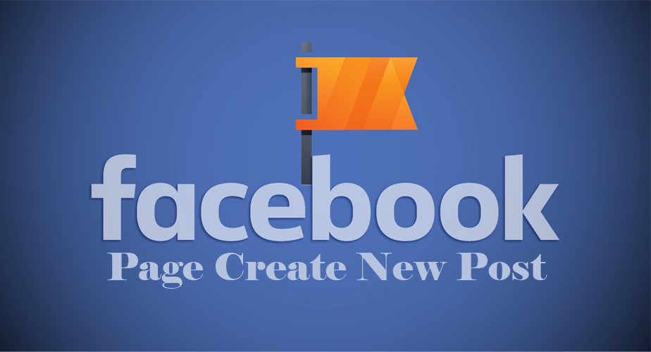 Facebook Page Create New Post – How to Create a New Post on Facebook Page