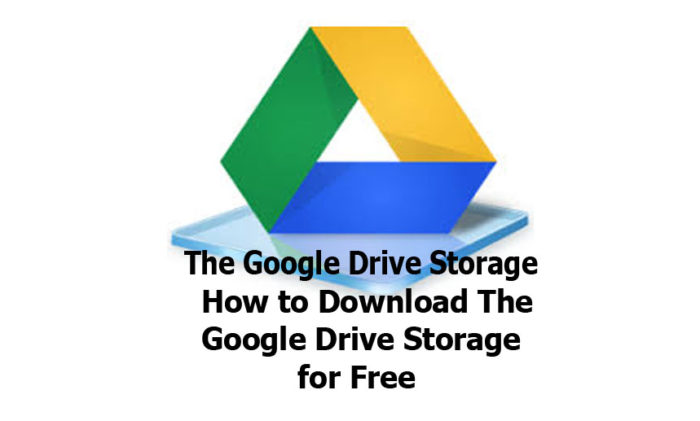 The Google Drive Storage - How to Download The Google Drive Storage for Free