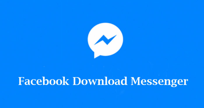 Facebook Download Messenger - How to Download Facebook Messenger Apps