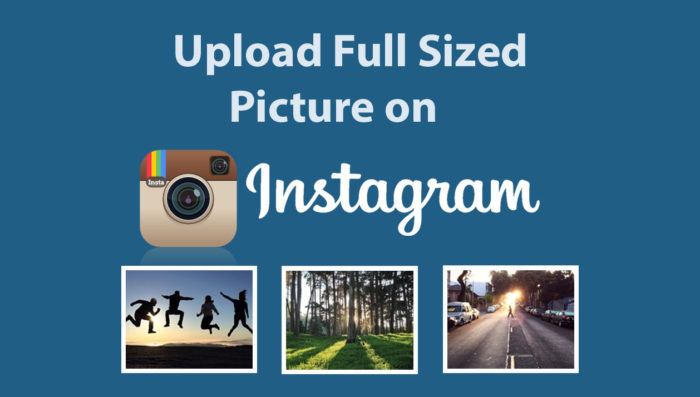 Upload Full Sized Picture to Instagram - Instagram Photos