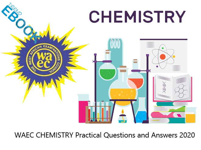 WAEC CHEMISTRY Practical Questions and Answers 2020 | WAEC CHEMISTRY 2020